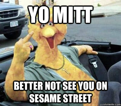 Yo Mitt Better Not See You On Sesame street