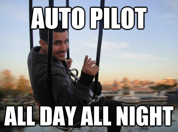 b2ea307a863d013c89bb70f4ba84431924f5aa92c7f2508f92ad69fd8b149066 auto pilot all day all night scumbag airline pilot quickmeme