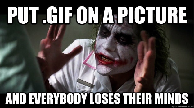 put .gif on a picture AND EVERYBODY LOSES THEIR MINDS - put .gif on a picture AND EVERYBODY LOSES THEIR MINDS  Joker Mind Loss