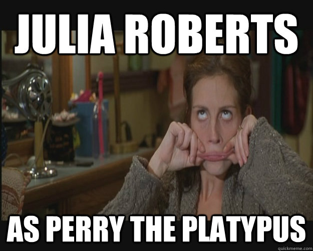 Julia roberts as perry the platypus - Julia roberts as perry the platypus  julia duck face roberts