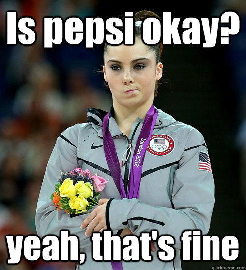 Is pepsi okay? yeah, that's fine - Is pepsi okay? yeah, that's fine  McKayla Not Impressed