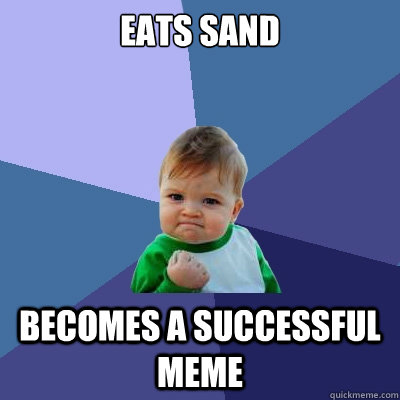 Eats sand becomes a successful meme - Eats sand becomes a successful meme  Success Kid