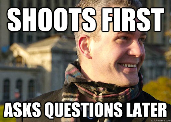 shoots first asks questions later  White Entrepreneurial Guy