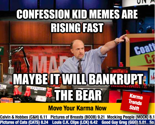 Confession kid memes are  rising fast Maybe it will bankrupt the bear  Mad Karma with Jim Cramer
