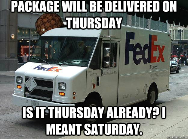 Package will be delivered on Thursday Is it Thursday already? I meant Saturday.