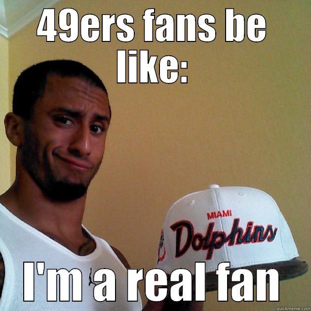 Fake niner fans quickmeme fake niner fans 49ers fans be like im a real fan misc voltagebd Images