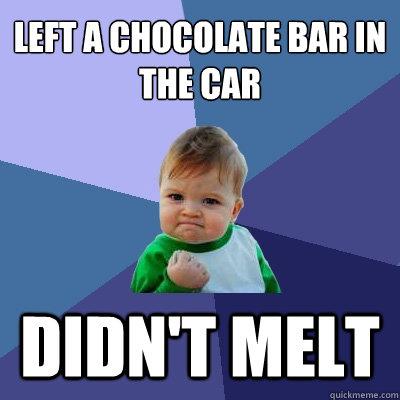 Left a chocolate bar in the car didn't melt - Left a chocolate bar in the car didn't melt  Success Kid