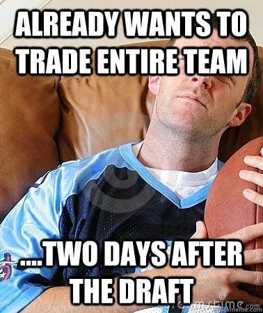 Already wants to trade entire team ....two days after the draft