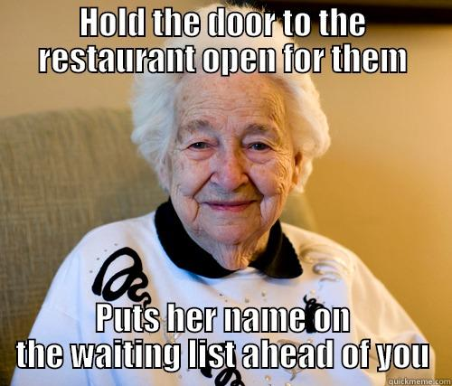 HOLD THE DOOR TO THE RESTAURANT OPEN FOR THEM PUTS HER NAME ON THE WAITING LIST AHEAD OF YOU Scumbag Grandma