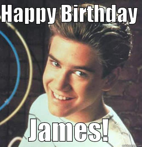 HAPPY BIRTHDAY  JAMES! Misc