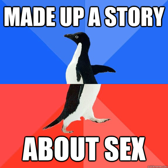 Made up a story about sex - Made up a story about sex  Socially Awkward Awesome Penguin
