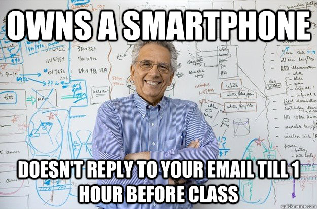 Owns A smartphone Doesn't reply to your email till 1 hour before class - Owns A smartphone Doesn't reply to your email till 1 hour before class  Engineering Professor