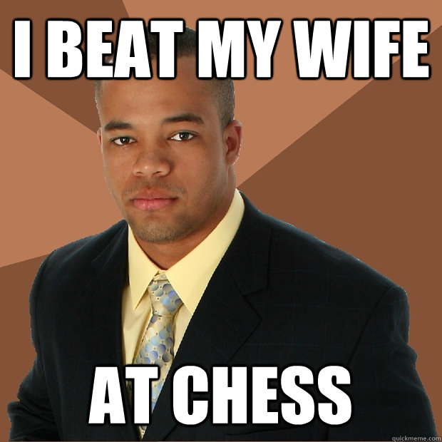 I BEAT MY WIFE AT CHESS - I BEAT MY WIFE AT CHESS  Successful Black Man
