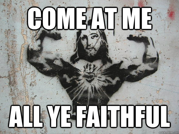 Come at me All ye faithful  Buff Jesus