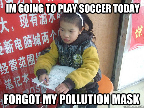 Im going to play soccer today forgot my pollution mask