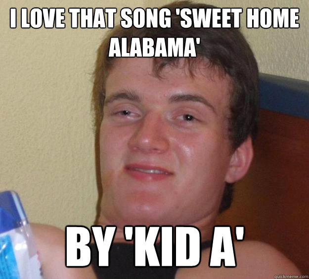 i love that song 'sweet home alabama' by 'kid a' - i love that song 'sweet home alabama' by 'kid a'  Misc