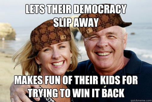lets their democracy slip away makes fun of their kids for  trying to win it back