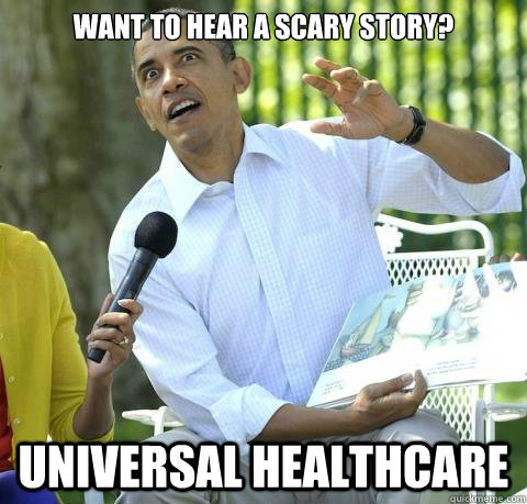 Want to hear a scary story? universal healthcare