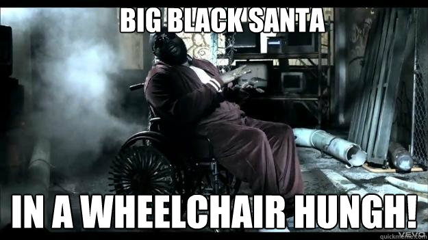 Big Black Santa in a wheelchair HUNGH!