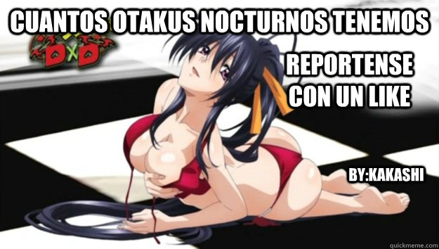 cuantos otakus nocturnos tenemos reportense con un like by:kakashi