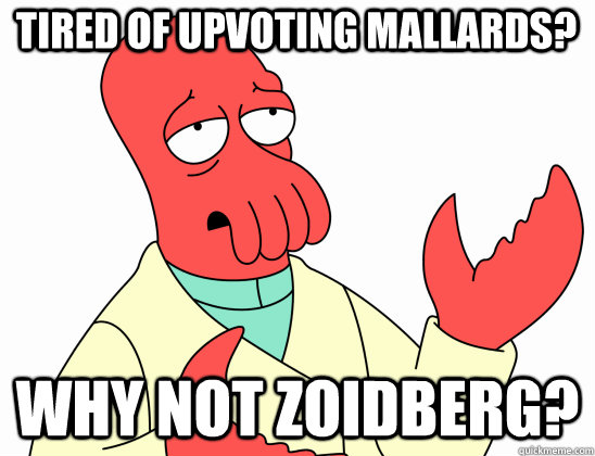 Tired of upvoting Mallards? why not Zoidberg?