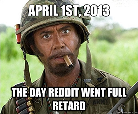 April 1st, 2013 The day reddit went full retard