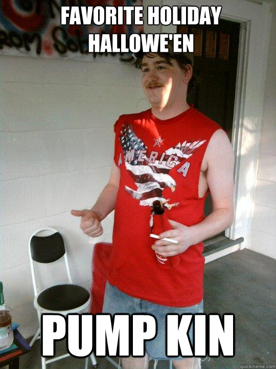 Favorite holiday Hallowe'en Pump kin  Redneck Randal