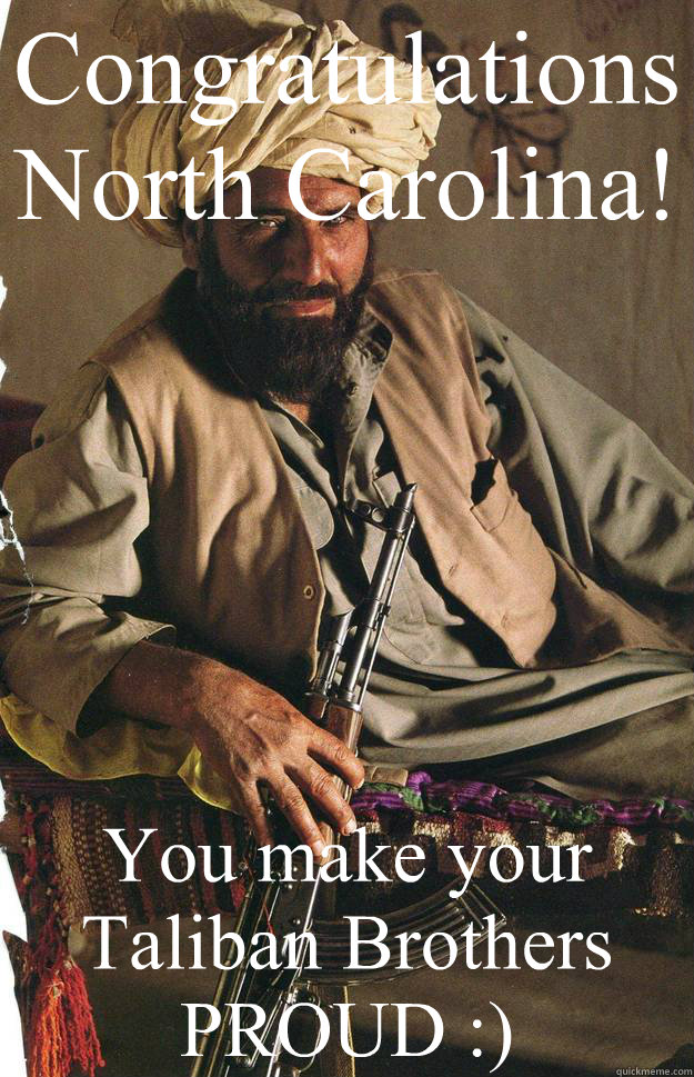 Congratulations North Carolina!  You make your Taliban Brothers PROUD :)