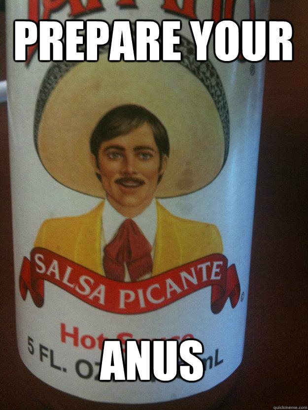 PRepare Your Anus - PRepare Your Anus  Tapatio Guy