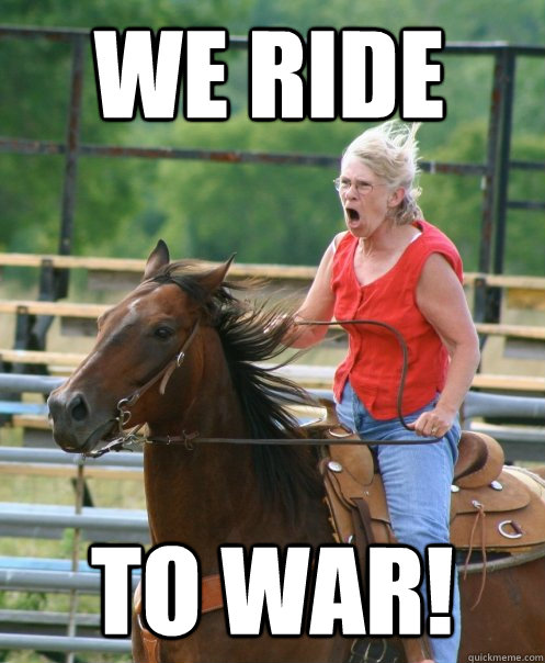 We Ride To War! - We Ride To War!  Grandma on horse