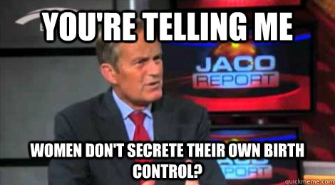 you're telling me women don't secrete their own birth control?  Skeptical Todd Akin