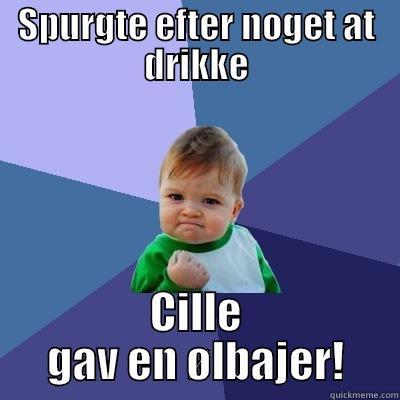 SPURGTE EFTER NOGET AT DRIKKE CILLE GAV EN ØLBAJER! Success Kid