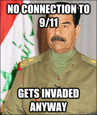 no connection to 9/11 gets invaded anyway - no connection to 9/11 gets invaded anyway  Bad Luck Saddam