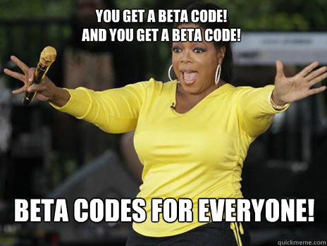 YOU GET A BETA CODE!  AND YOU GET A BETA CODE! BETA CODES FOR EVERYONE! - YOU GET A BETA CODE!  AND YOU GET A BETA CODE! BETA CODES FOR EVERYONE!  Oprah Loves Ham