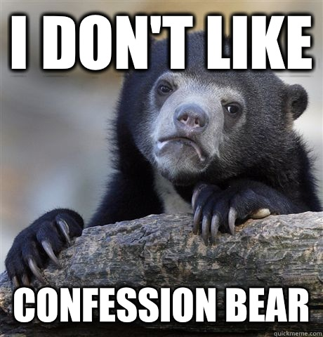 I don't like Confession Bear - I don't like Confession Bear  Confession Bear