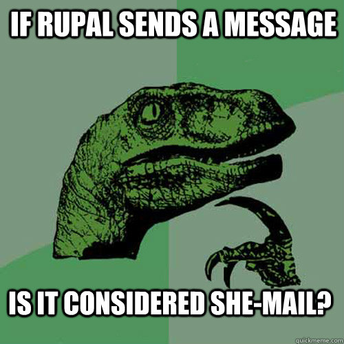 If Rupal sends a message Is it considered She-Mail?  Philosoraptor