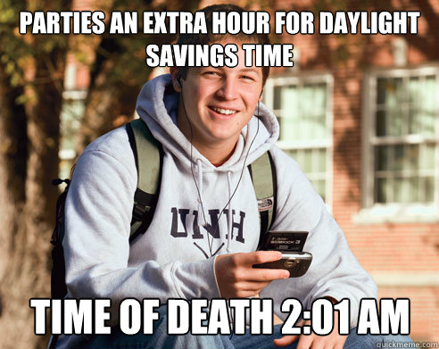Parties an extra hour for daylight savings time time of death 2:01 am - Parties an extra hour for daylight savings time time of death 2:01 am  College Freshman