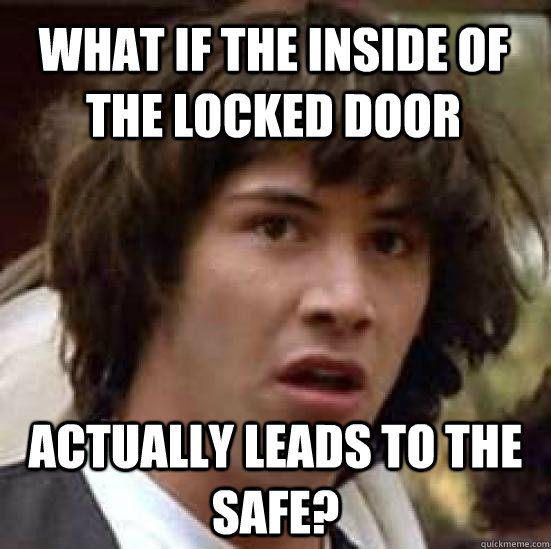 what if the inside of the locked door actually leads to the safe? - what if the inside of the locked door actually leads to the safe?  conspiracy keanu