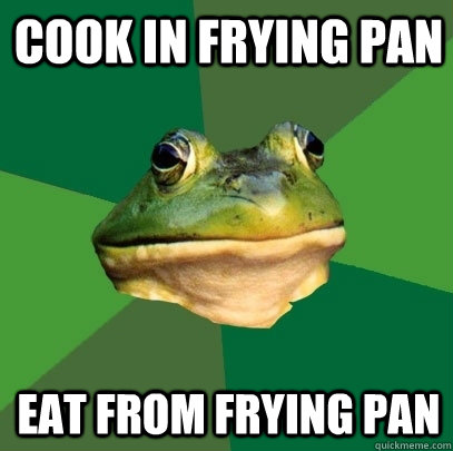 Cook in frying pan eat from frying pan - Cook in frying pan eat from frying pan  Foul Bachelor Frog