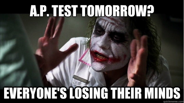 A.P. test tomorrow? Everyone's losing their minds Caption 3 goes here - A.P. test tomorrow? Everyone's losing their minds Caption 3 goes here  Joker Mind Loss