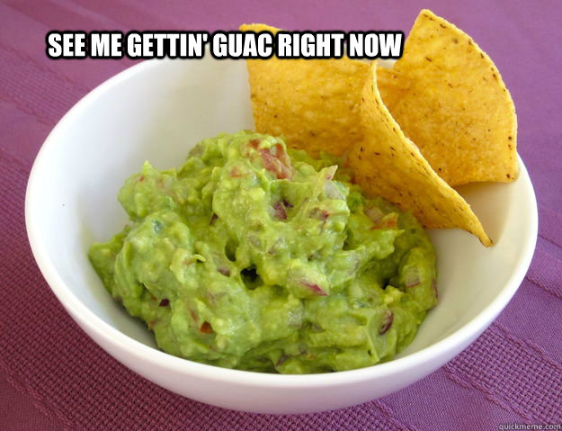 See me gettin' guac right now - See me gettin' guac right now  Misc