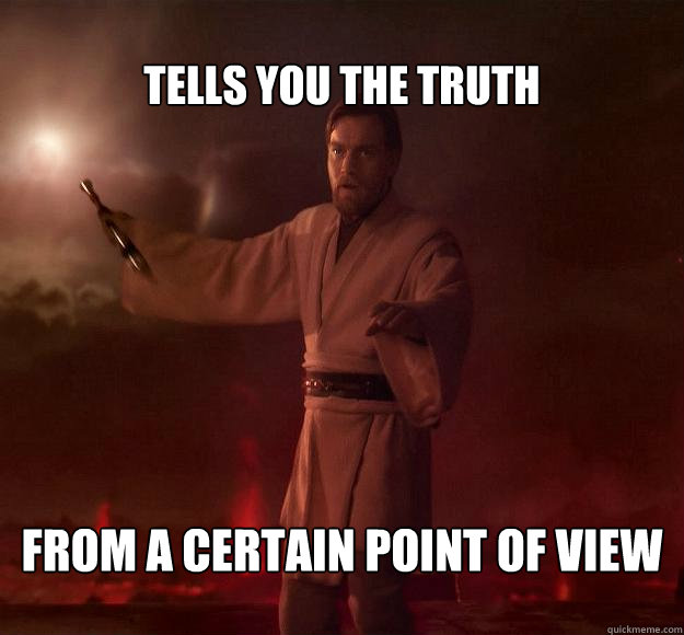 Tells you the truth from a certain point of view