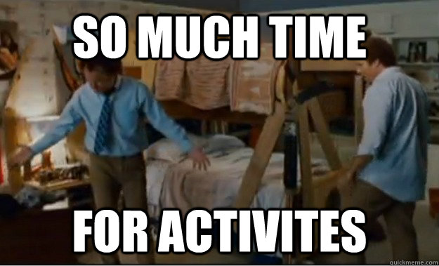 SO MUCH TIME FOR ACTIVITES