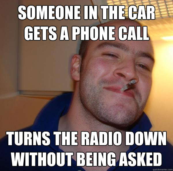 someone in the car gets a phone call turns the radio down without being asked - someone in the car gets a phone call turns the radio down without being asked  Misc