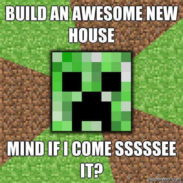 build an awesome new house mind if i come sssssee it?