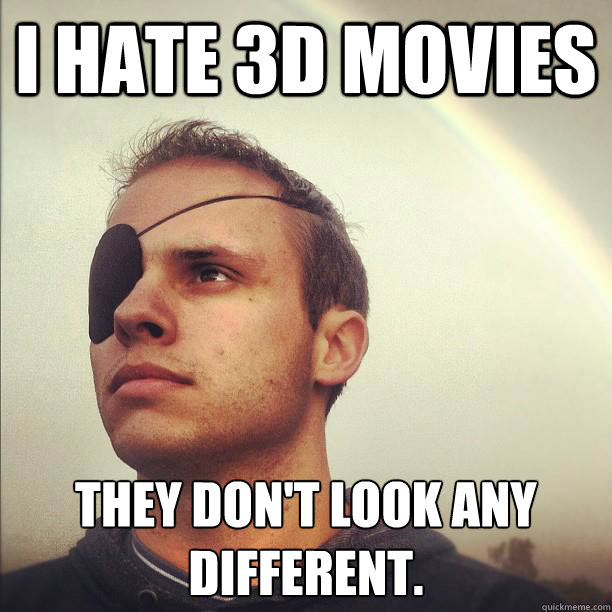 I hate 3d Movies They don't look any different.