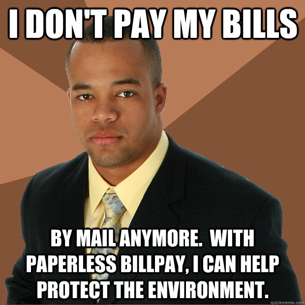 i don't pay my bills by mail anymore.  with paperless billpay, i can help protect the environment. - i don't pay my bills by mail anymore.  with paperless billpay, i can help protect the environment.  Successful Black Man