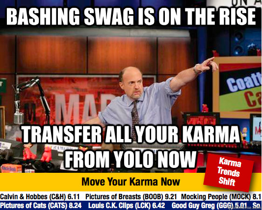bashing swag is on the rise transfer all your karma from yolo now - bashing swag is on the rise transfer all your karma from yolo now  Mad Karma with Jim Cramer