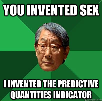 you invented sex i invented the Predictive Quantities Indicator   High Expectations Asian Father
