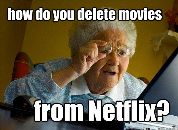 how do you delete movies from Netflix? - how do you delete movies from Netflix?  Grandma finds the Internet